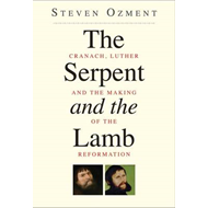 The Serpent and the Lamb: Cranach, Luther, and the Making of the Reformation (BOK)