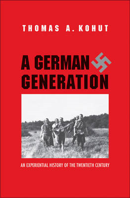 A German Generation: An Experiential History of the Twentieth Century (BOK)