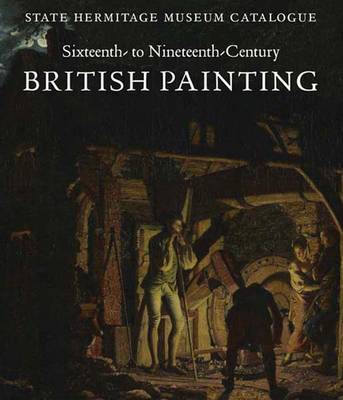 State Hermitage Museum Catalogue: British Painting: 16th-19th Centuries (BOK)
