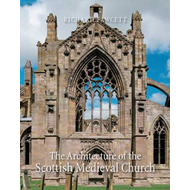 Architecture of the Scottish Medieval Church, 1100-1560 (BOK)