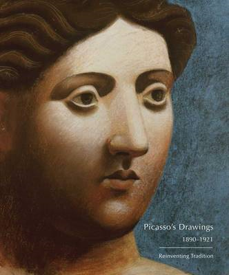 Picasso's Drawings, 1890-1921: Reinventing Tradition (BOK)