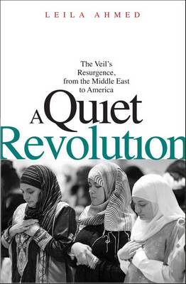 A Quiet Revolution: The Veil's Resurgence, from the Middle East to America (BOK)
