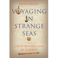Voyaging in Strange Seas: The Great Revolution in Science (BOK)