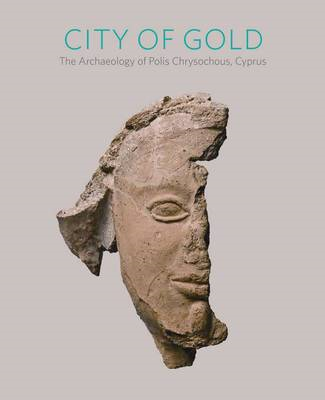 City of Gold: The Archaeology of Polis Chrysochous, Cyprus (BOK)