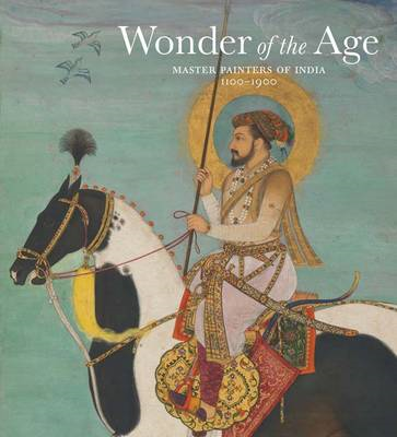 Wonder of the Age: Master Painters of India, 1100-1900 (BOK)