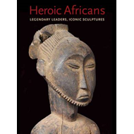 Heroic Africans: Legendary Leaders, Iconic Sculptures (BOK)