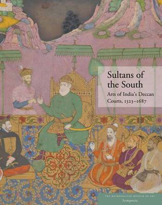 Sultans of the South: Arts of India's Deccan Courts, 1323-1687 (BOK)