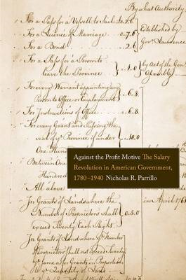 Against the Profit Motive: The Salary Revolution in American Government, 1780-1940 (BOK)