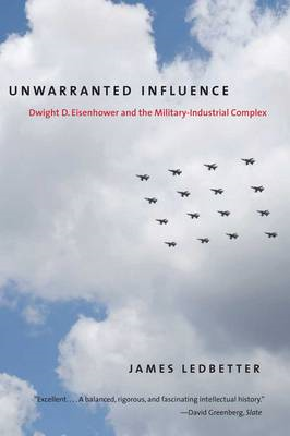 Unwarranted Influence: Dwight D. Eisenhower and the Military-industrial Complex (BOK)
