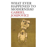 What Ever Happened to Modernism? (BOK)