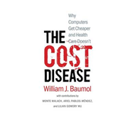 The Cost Disease: Why Some Things Keep Getting More Expensive - and Why it's Not the Problem We Thin (BOK)