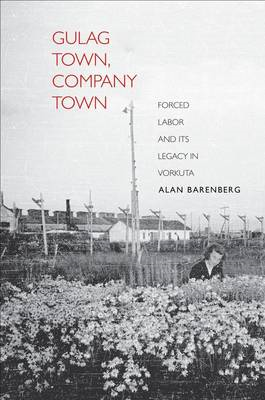 Gulag Town, Company Town: Forced Labor and its Legacy in Vorkuta (BOK)