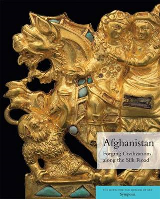 Afghanistan: Forging Civilizations Along the Silk Road (BOK)