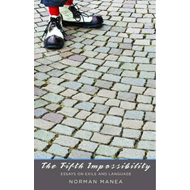The Fifth Impossibility: Essays on Exile and Language (BOK)