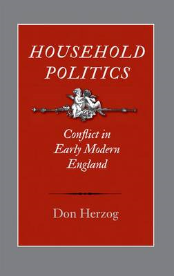 Household Politics: Conflict in Early Modern England (BOK)