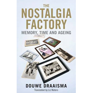 The Nostalgia Factory: Memory, Time and Ageing (BOK)