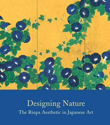 Designing Nature: The Rinpa Aesthetic in Japanese Art (BOK)