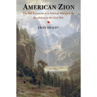 American Zion: The Old Testament as a Political Text from the Revolution to the Civil War (BOK)