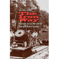 The Iron Way: Railroads, the Civil War, and the Making of Modern America (BOK)
