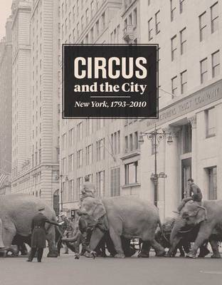 Circus and the City: New York, 1793-2010 (BOK)