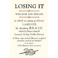Losing it: In Which an Aging Professor Laments His Shrinking Brain.... (BOK)