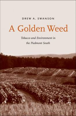 A Golden Weed: Tobacco and Environment in the Piedmont South (BOK)