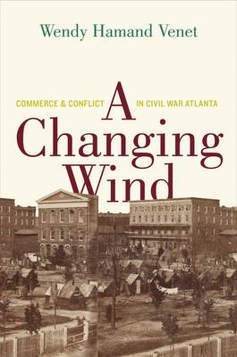 A Changing Wind: Commerce and Conflict in Civil War Atlanta (BOK)
