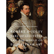 Robert Dudley, Earl of Leicester, and the World of Elizabeth (BOK)