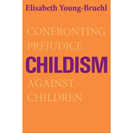Childism: Confronting Prejudice Against Children (BOK)