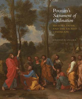 Poussin's Sacrament of Ordination: History, Faith, and the Sacred Landscape (BOK)