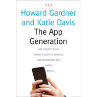 The App Generation: How Today's Youth Navigate Identity, Intimacy, and Imagination in a Digital Worl (BOK)