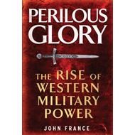 Perilous Glory: The Rise of Western Military Power (BOK)