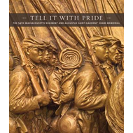 Tell it with Pride: The 54th Massachusetts Regiment and Augustus Saint-Gaudens' Shaw Memorial (BOK)