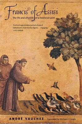 Francis of Assisi: The Life and Afterlife of a Medieval Saint (BOK)