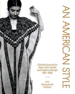 An American Style: Global Sources for New York Textile and Fashion Design, 1915-1927 (BOK)
