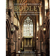 George Frederick Bodley and the Later Gothic Revival in Brit (BOK)