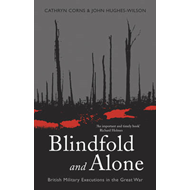 Blindfold and Alone: British Military Executions in the Great War (BOK)