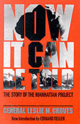 Now it Can be Told: The Story of the Manhattan Project (BOK)