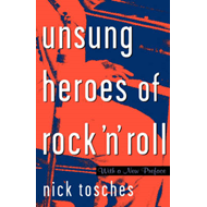 Unsung Heroes of Rock 'n' Roll: The Birth of Rock in the Wild Years Before Elvis (BOK)