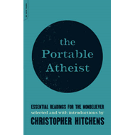 The Portable Atheist: Essential Readings for the Nonbeliever (BOK)