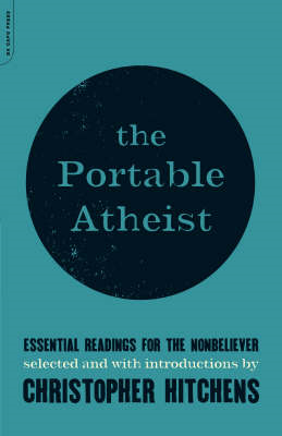The Portable Atheist - Essential Readings for the Nonbeliever (BOK)