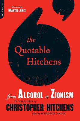 The Quotable Hitchens: From Alcohol to Zionism: The Very Best of Christopher Hitchens (BOK)