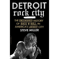 Detroit Rock City: The Uncensored History of Rock 'n' Roll in America's Loudest City (BOK)