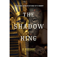 The Shadow King: The Bizarre Afterlife of King Tut's Mummy (BOK)