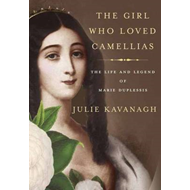 The Girl Who Loved Camellias: The Life and Legend of Marie Duplessis (BOK)