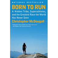 Born to Run: A Hidden Tribe, Superathletes, and the Greatest Race the World Has Never Seen (BOK)