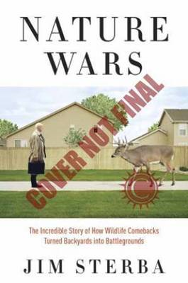 Nature Wars: The Incredible Story of How Wildlife Comebacks Turned Backyards into Battlegrounds (BOK)
