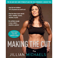 Making the Cut: The 30-day Diet and Fitness Plan for the Strongest, Sexiest You (BOK)
