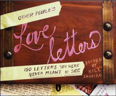 Other People's Love Letters: 150 Letters You Were Never Meant to See (BOK)