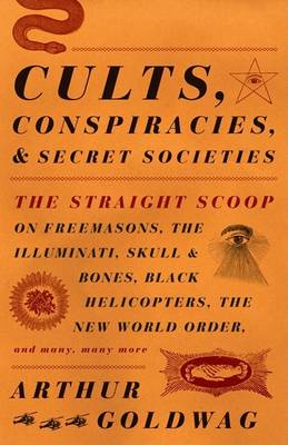 Cults, Conspiracies, and Secret Societies: The Straight Scoop on Freemasons, the Illuminati, Skull a (BOK)